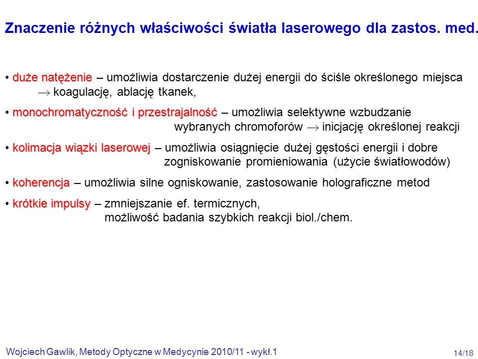 Wojciech Gawlik, Metody Optyczne w Medycynie 2010/11 - wykł.1 14/18 Znaczenie różnych właściwości światła laserowego dla zastos.