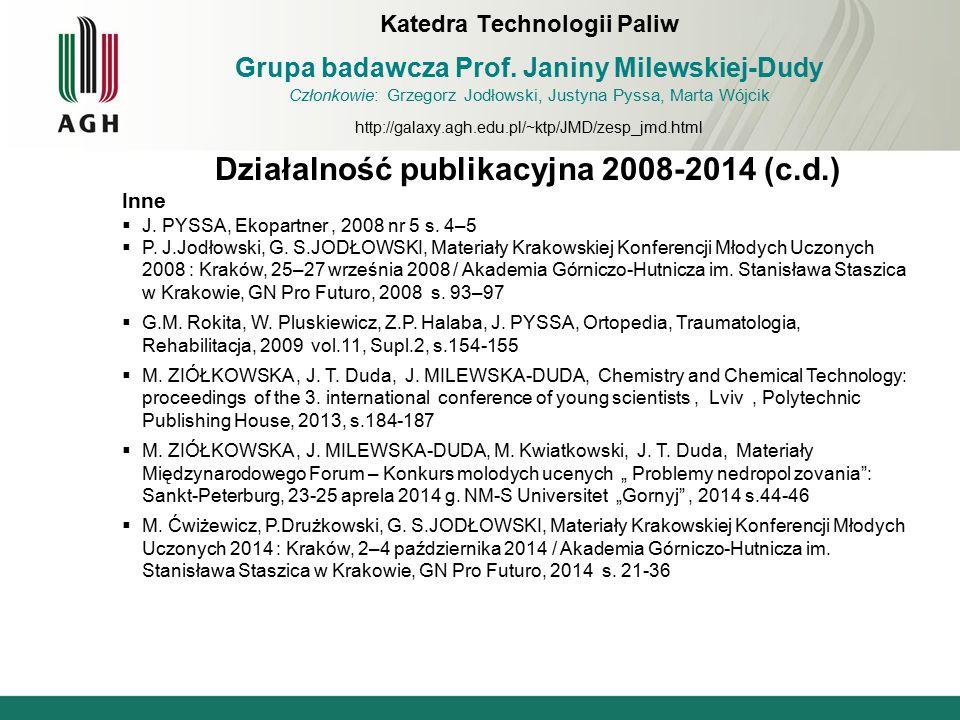 Działalność publikacyjna 2008-2014 (c.d.) Inne  J. PYSSA, Ekopartner, 2008 nr 5 s. 4–5  P. J.Jodłowski, G. S.JODŁOWSKI, Materiały Krakowskiej Konfer