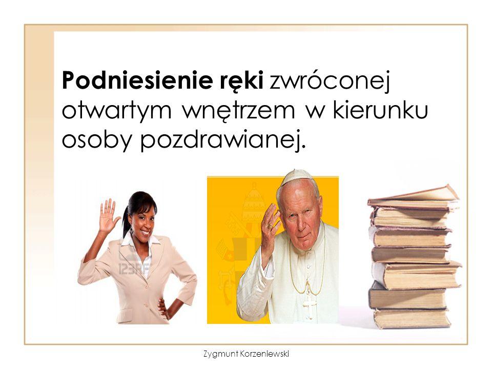 Podniesienie ręki zwróconej otwartym wnętrzem w kierunku osoby pozdrawianej. Zygmunt Korzeniewski