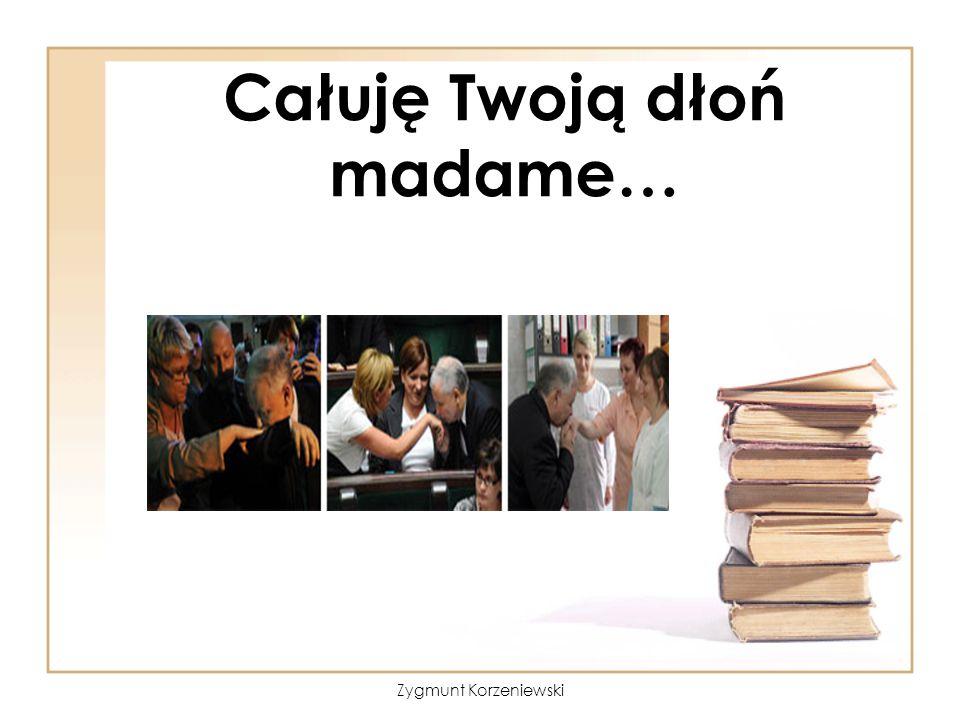 Całuję Twoją dłoń madame… Zygmunt Korzeniewski