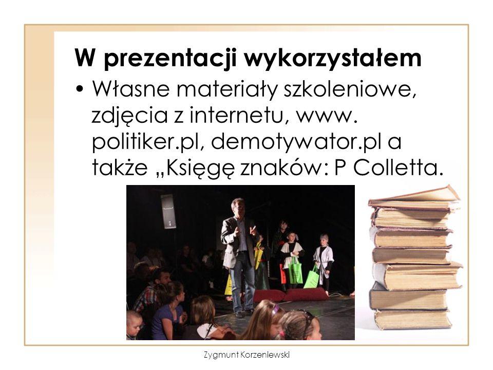 """W prezentacji wykorzystałem Własne materiały szkoleniowe, zdjęcia z internetu, www. politiker.pl, demotywator.pl a także """"Księgę znaków: P Colletta. Z"""
