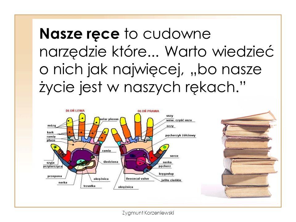 """Nasze ręce to cudowne narzędzie które... Warto wiedzieć o nich jak najwięcej, """"bo nasze życie jest w naszych rękach."""" Zygmunt Korzeniewski"""