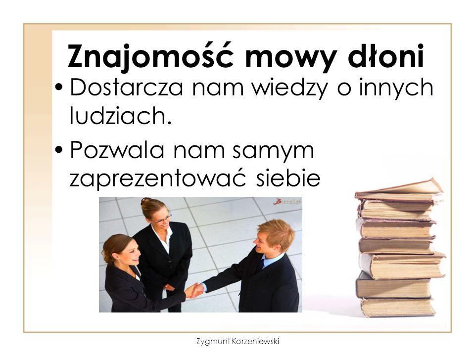 Znajomość mowy dłoni Dostarcza nam wiedzy o innych ludziach. Pozwala nam samym zaprezentować siebie Zygmunt Korzeniewski