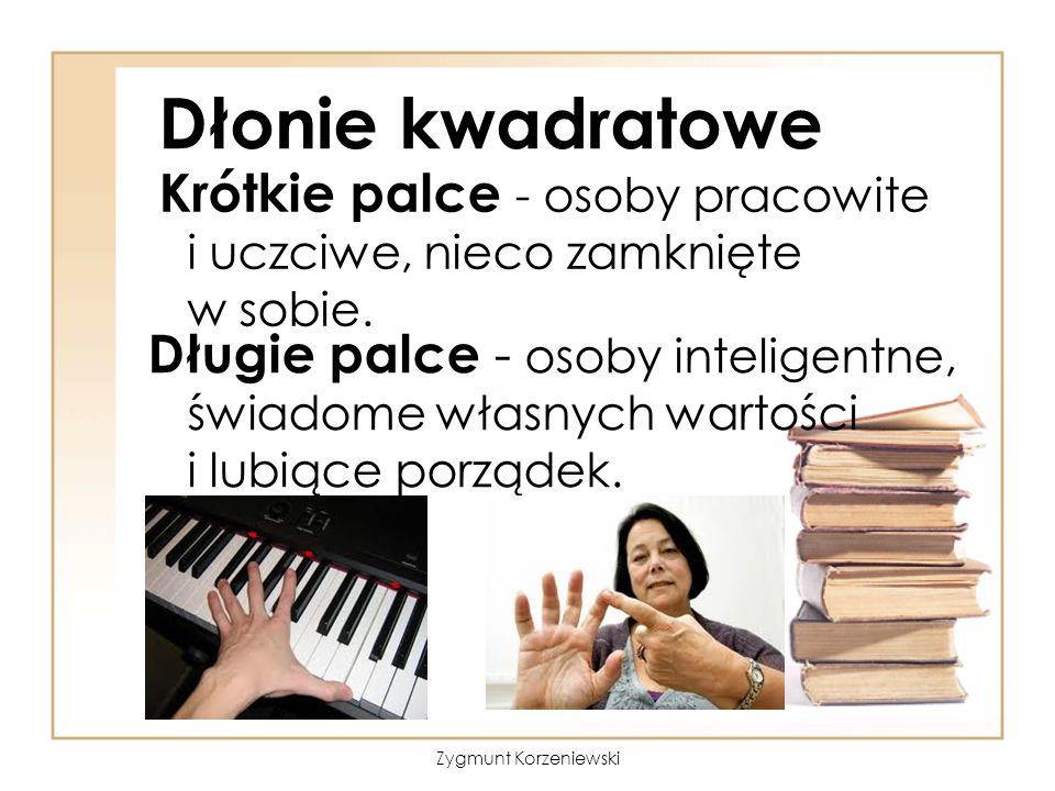 Dłonie kwadratowe Krótkie palce - osoby pracowite i uczciwe, nieco zamknięte w sobie. Długie palce - osoby inteligentne, świadome własnych wartości i