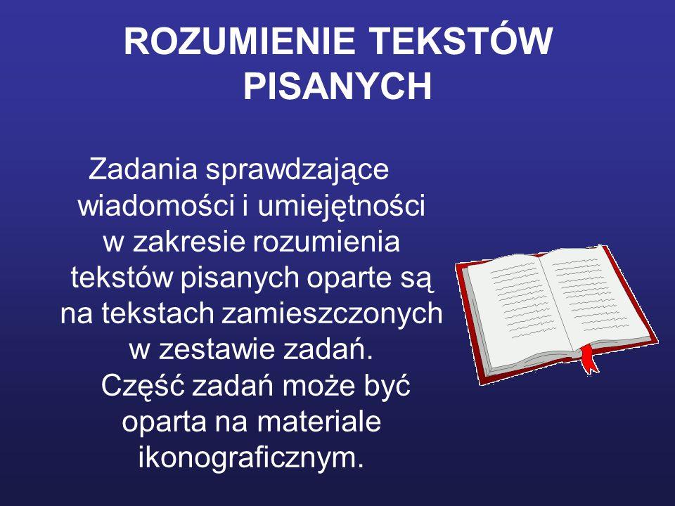 ROZUMIENIE TEKSTÓW PISANYCH Zadania sprawdzające wiadomości i umiejętności w zakresie rozumienia tekstów pisanych oparte są na tekstach zamieszczonych