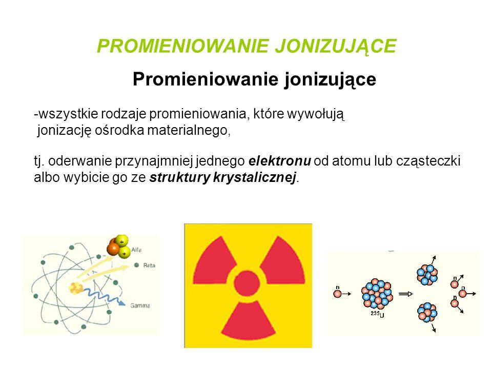 PROMIENIOWANIE JONIZUJĄCE Promieniowanie jonizujące -wszystkie rodzaje promieniowania, które wywołują jonizację ośrodka materialnego, tj. oderwanie pr