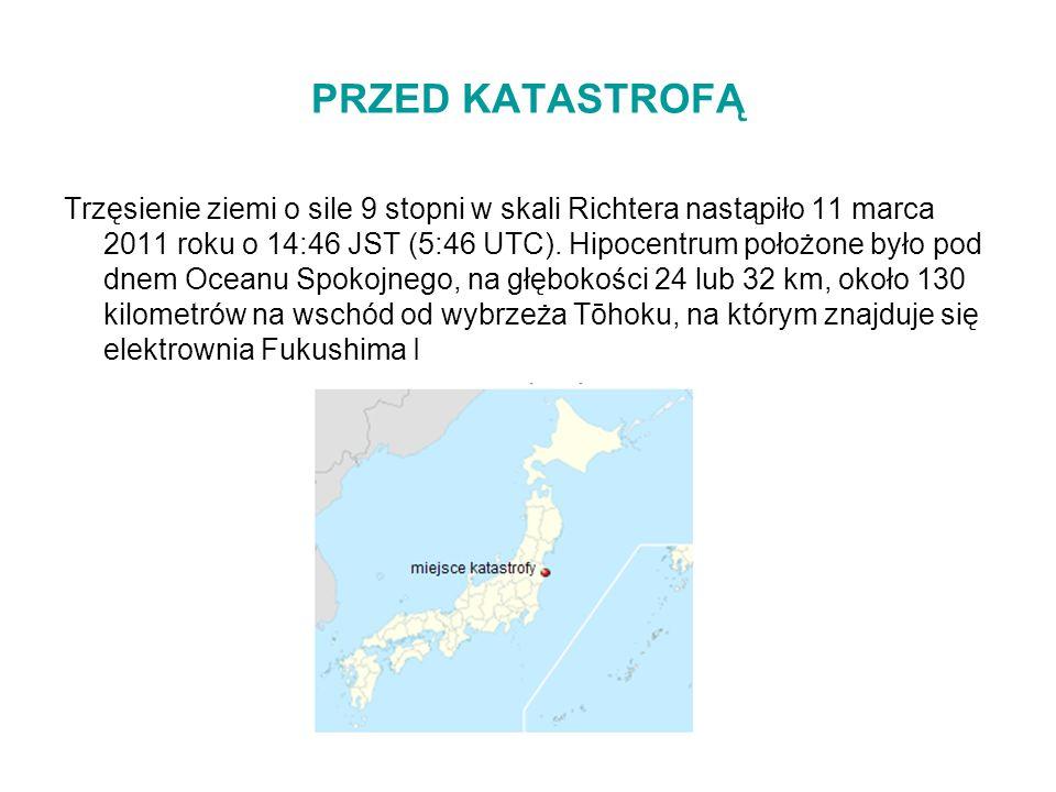 PRZED KATASTROFĄ Trzęsienie ziemi o sile 9 stopni w skali Richtera nastąpiło 11 marca 2011 roku o 14:46 JST (5:46 UTC). Hipocentrum położone było pod