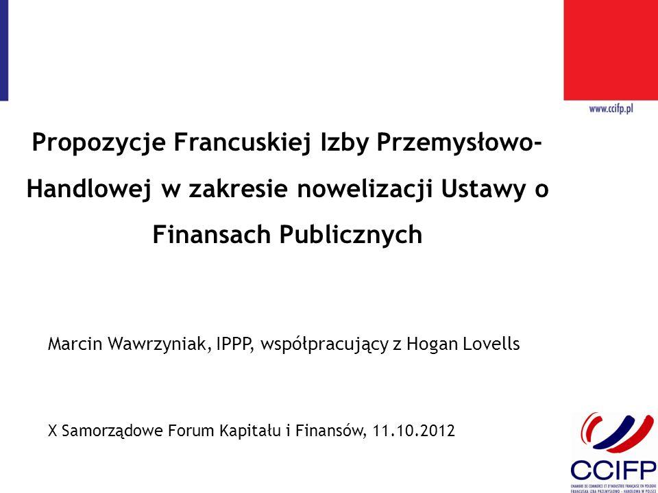 Propozycje Francuskiej Izby Przemysłowo- Handlowej w zakresie nowelizacji Ustawy o Finansach Publicznych X Samorządowe Forum Kapitału i Finansów, 11.1