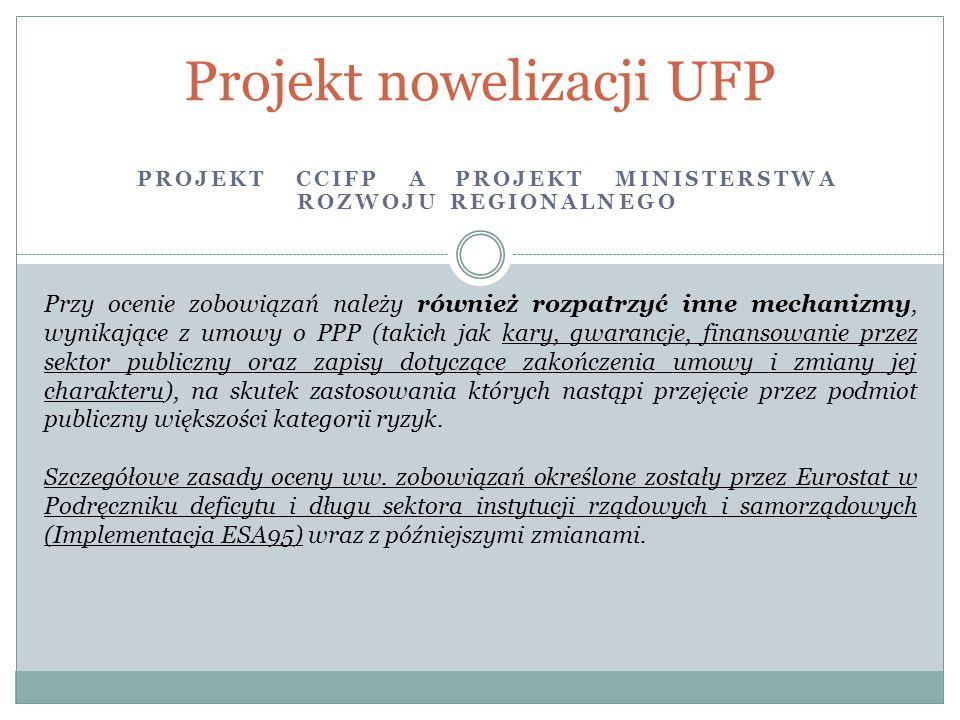 PROJEKT CCIFP A PROJEKT MINISTERSTWA ROZWOJU REGIONALNEGO Projekt nowelizacji UFP Przy ocenie zobowiązań należy również rozpatrzyć inne mechanizmy, wy