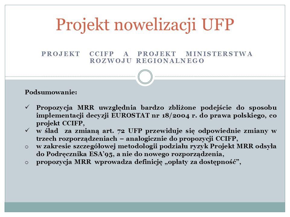 PROJEKT CCIFP A PROJEKT MINISTERSTWA ROZWOJU REGIONALNEGO Projekt nowelizacji UFP Podsumowanie: Propozycja MRR uwzględnia bardzo zbliżone podejście do sposobu implementacji decyzji EUROSTAT nr 18/2004 r.