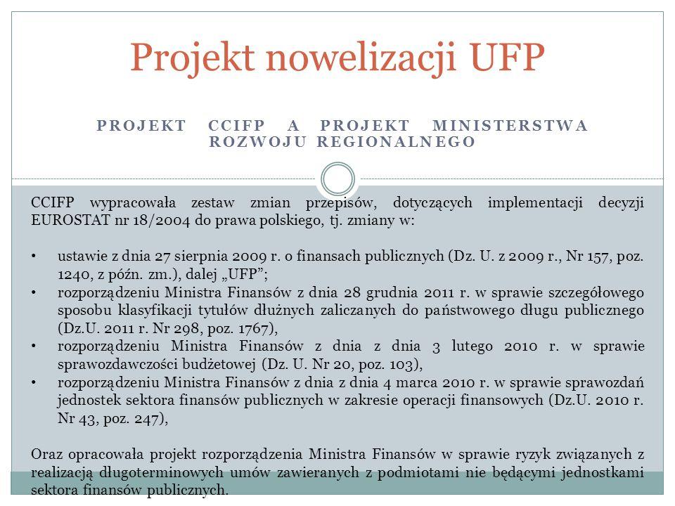 PROJEKT CCIFP A PROJEKT MINISTERSTWA ROZWOJU REGIONALNEGO Projekt nowelizacji UFP CCIFP wypracowała zestaw zmian przepisów, dotyczących implementacji decyzji EUROSTAT nr 18/2004 do prawa polskiego, tj.