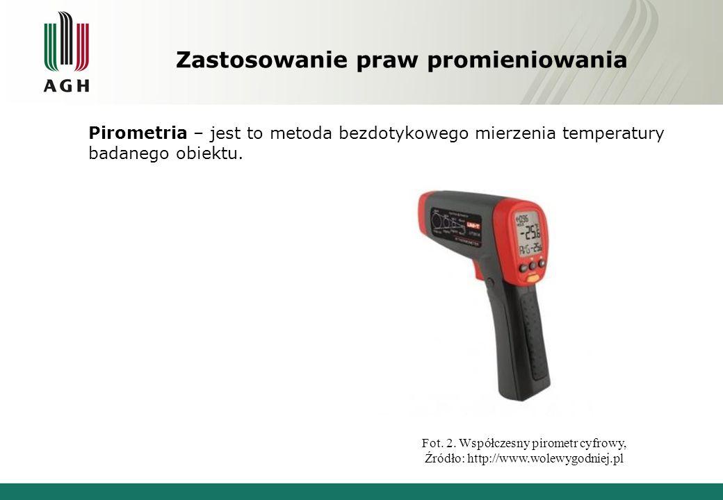 Zastosowanie praw promieniowania Pirometria – jest to metoda bezdotykowego mierzenia temperatury badanego obiektu. Fot. 2. Współczesny pirometr cyfrow
