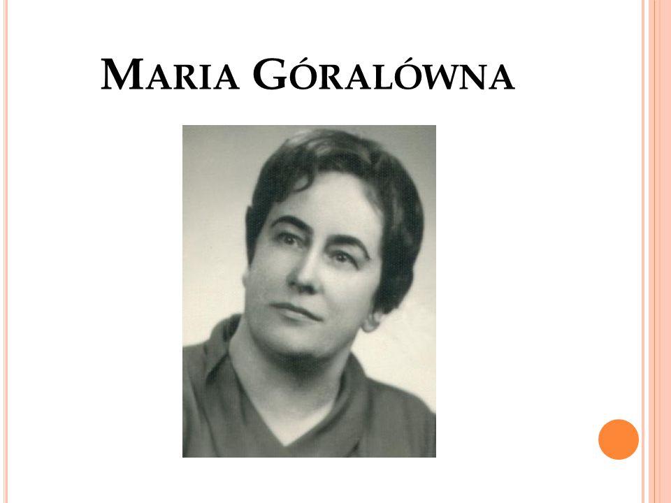 Maria Góralówna urodziła się 10 stycznia 1919 roku w Tarnowie, zmarła 11 maja 1995 roku w Warszawie.
