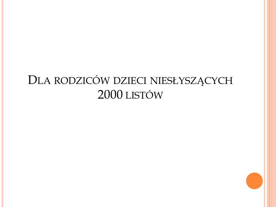 D LA RODZICÓW DZIECI NIESŁYSZĄCYCH 2000 LISTÓW