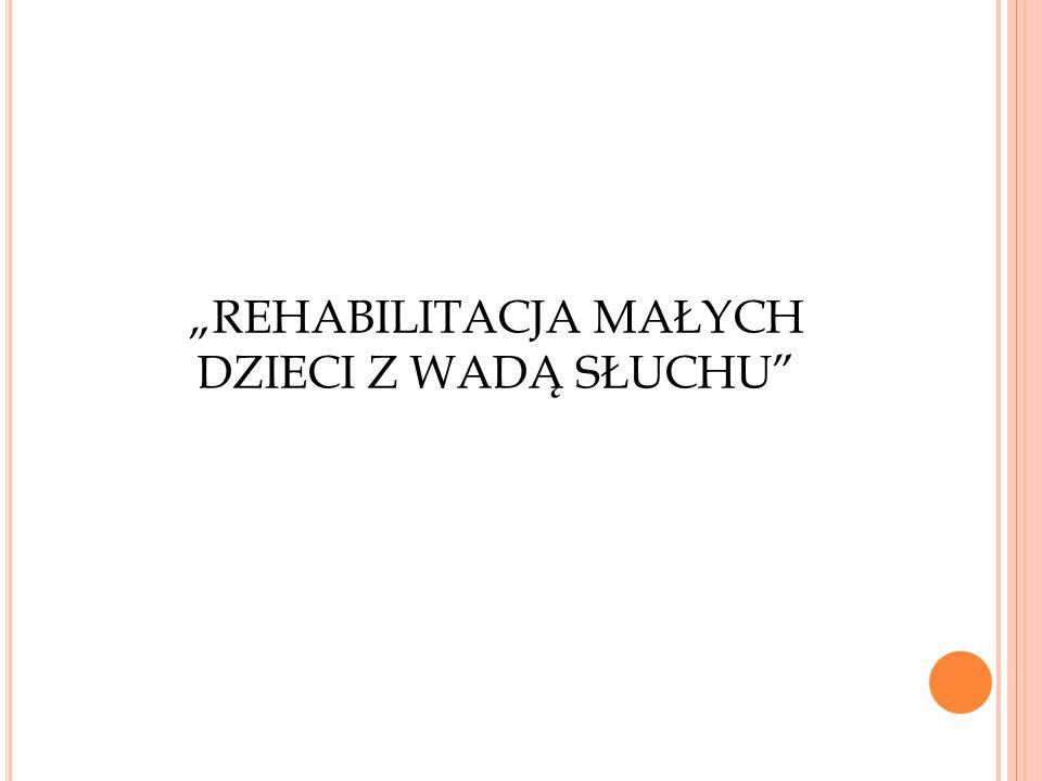 """""""REHABILITACJA MAŁYCH DZIECI Z WADĄ SŁUCHU"""""""