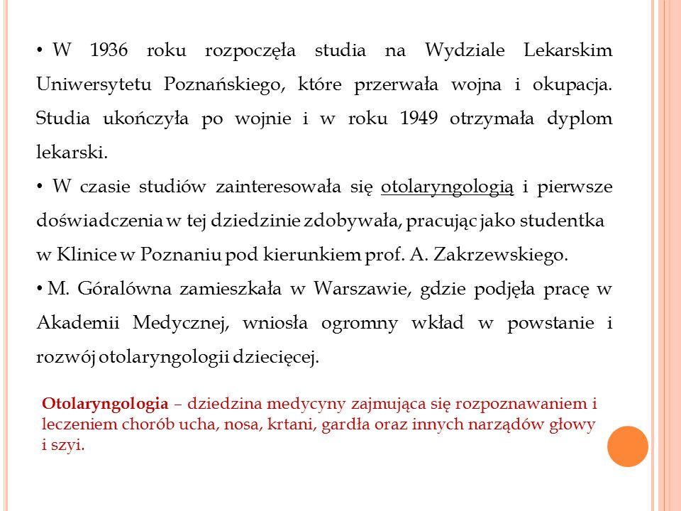 W 1936 roku rozpoczęła studia na Wydziale Lekarskim Uniwersytetu Poznańskiego, które przerwała wojna i okupacja. Studia ukończyła po wojnie i w roku 1