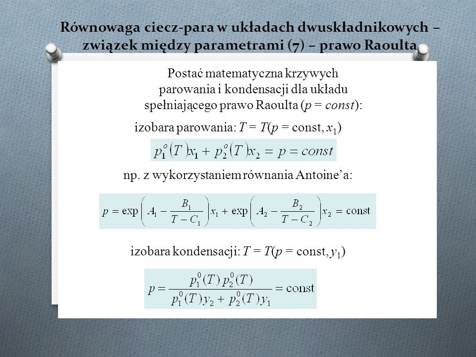 Równowaga ciecz-para w układach dwuskładnikowych – związek między parametrami (7) – prawo Raoulta Postać matematyczna krzywych parowania i kondensacji
