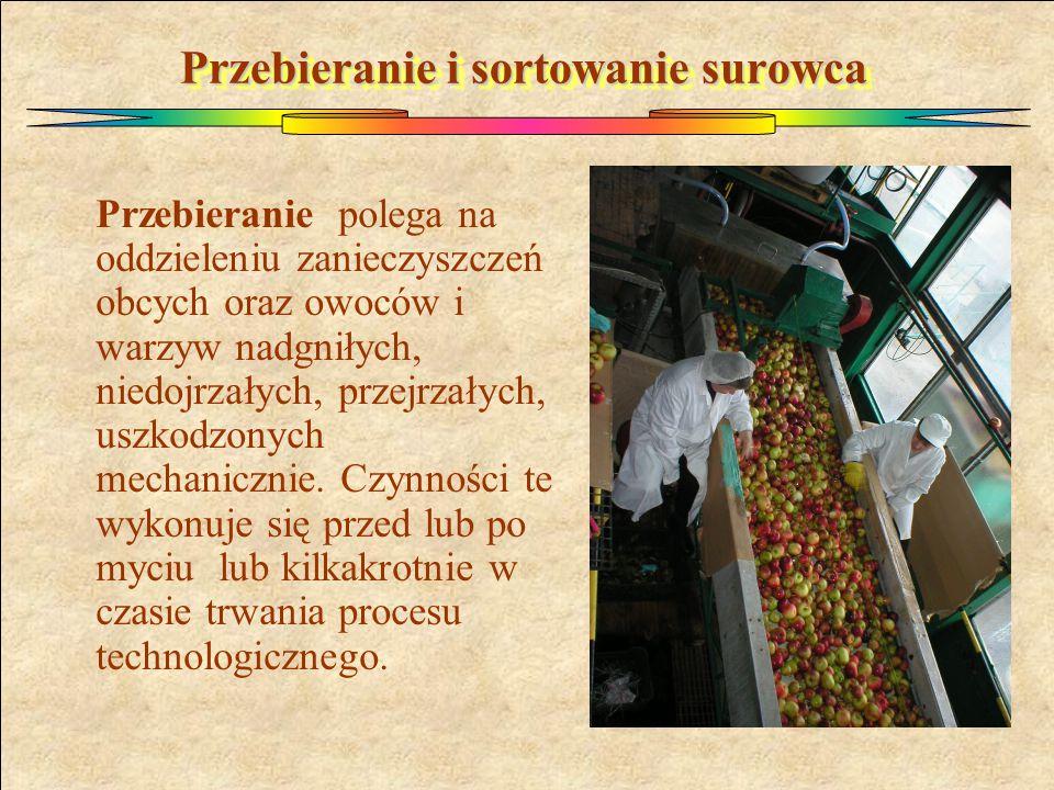 Przebieranie i sortowanie surowca Przebieranie polega na oddzieleniu zanieczyszczeń obcych oraz owoców i warzyw nadgniłych, niedojrzałych, przejrzałych, uszkodzonych mechanicznie.