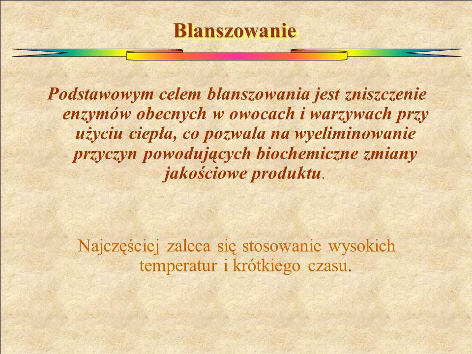 BlanszowanieBlanszowanie Podstawowym celem blanszowania jest zniszczenie enzymów obecnych w owocach i warzywach przy użyciu ciepła, co pozwala na wyeliminowanie przyczyn powodujących biochemiczne zmiany jakościowe produktu.