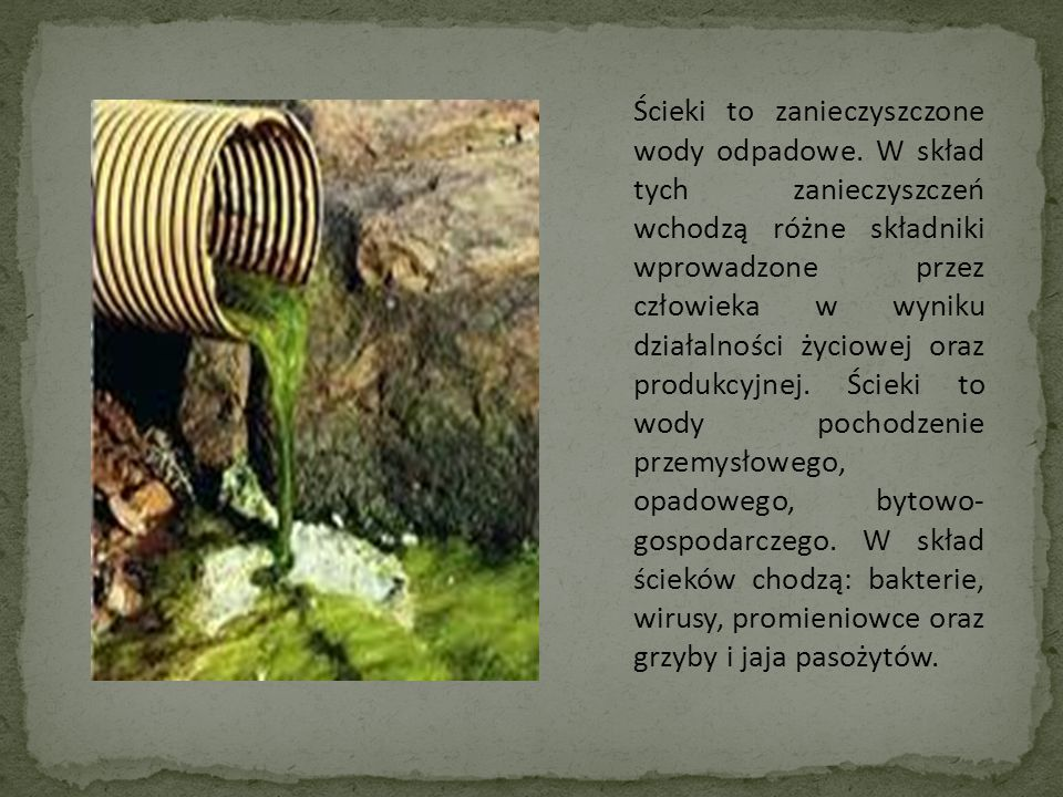Ścieki to zanieczyszczone wody odpadowe. W skład tych zanieczyszczeń wchodzą różne składniki wprowadzone przez człowieka w wyniku działalności życiowe