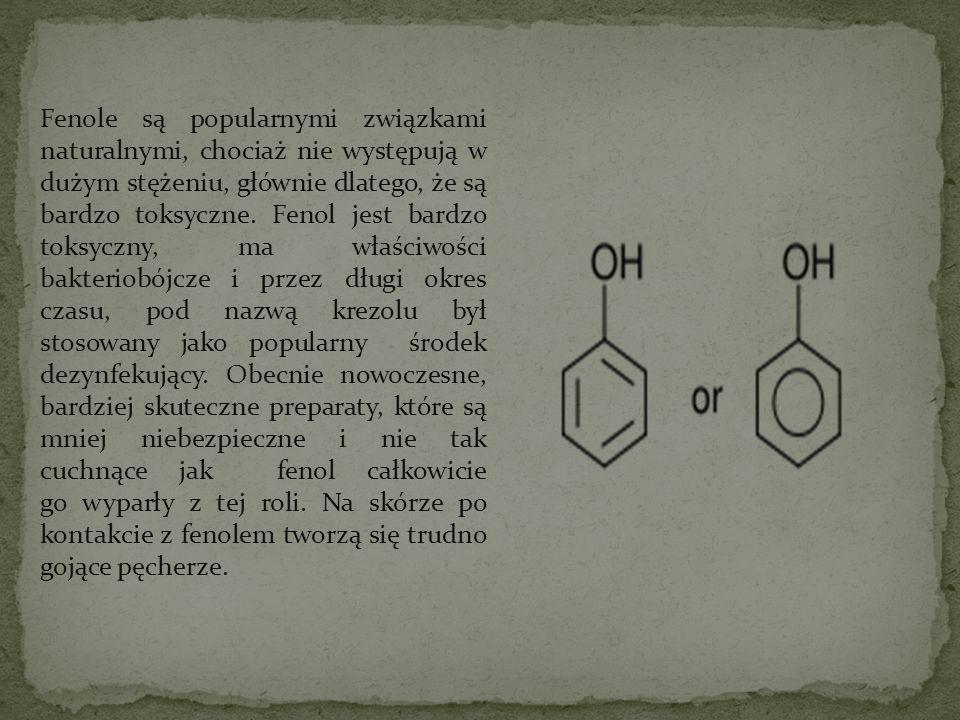 Fenole są popularnymi związkami naturalnymi, chociaż nie występują w dużym stężeniu, głównie dlatego, że są bardzo toksyczne. Fenol jest bardzo toksyc