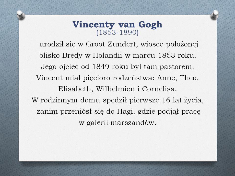 Vincenty van Gogh (1853-1890) urodził się w Groot Zundert, wiosce położonej blisko Bredy w Holandii w marcu 1853 roku. Jego ojciec od 1849 roku był ta