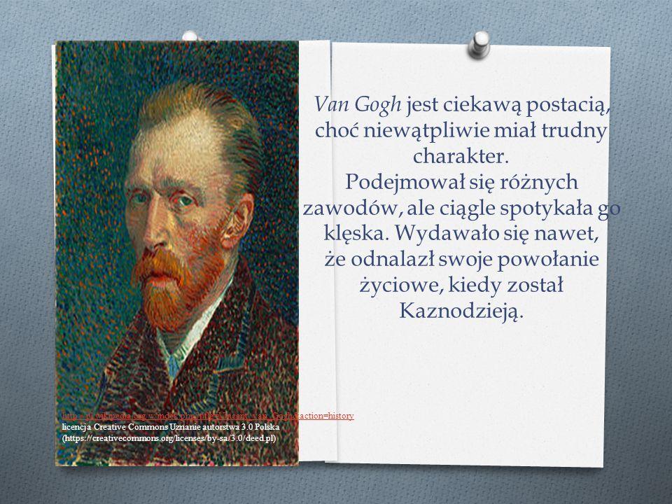 Van Gogh jest ciekawą postacią, choć niewątpliwie miał trudny charakter. Podejmował się różnych zawodów, ale ciągle spotykała go klęska. Wydawało się