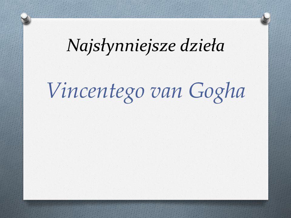 Najsłynniejsze dzieła Vincentego van Gogha
