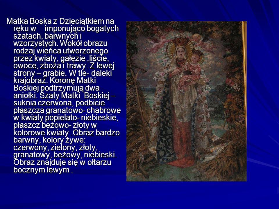 Matka Boska z Dzieciątkiem na ręku w imponująco bogatych szatach, barwnych i wzorzystych. Wokół obrazu rodzaj wieńca utworzonego przez kwiaty, gałęzie