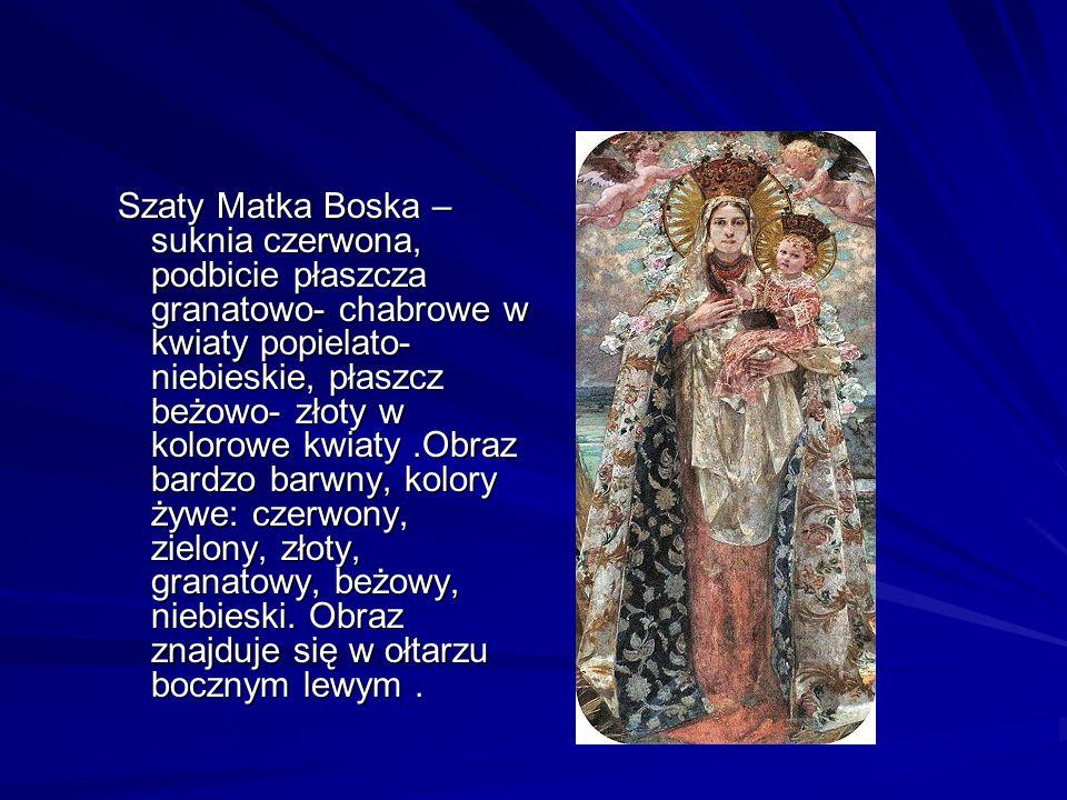 Szaty Matka Boska – suknia czerwona, podbicie płaszcza granatowo- chabrowe w kwiaty popielato- niebieskie, płaszcz beżowo- złoty w kolorowe kwiaty.Obr