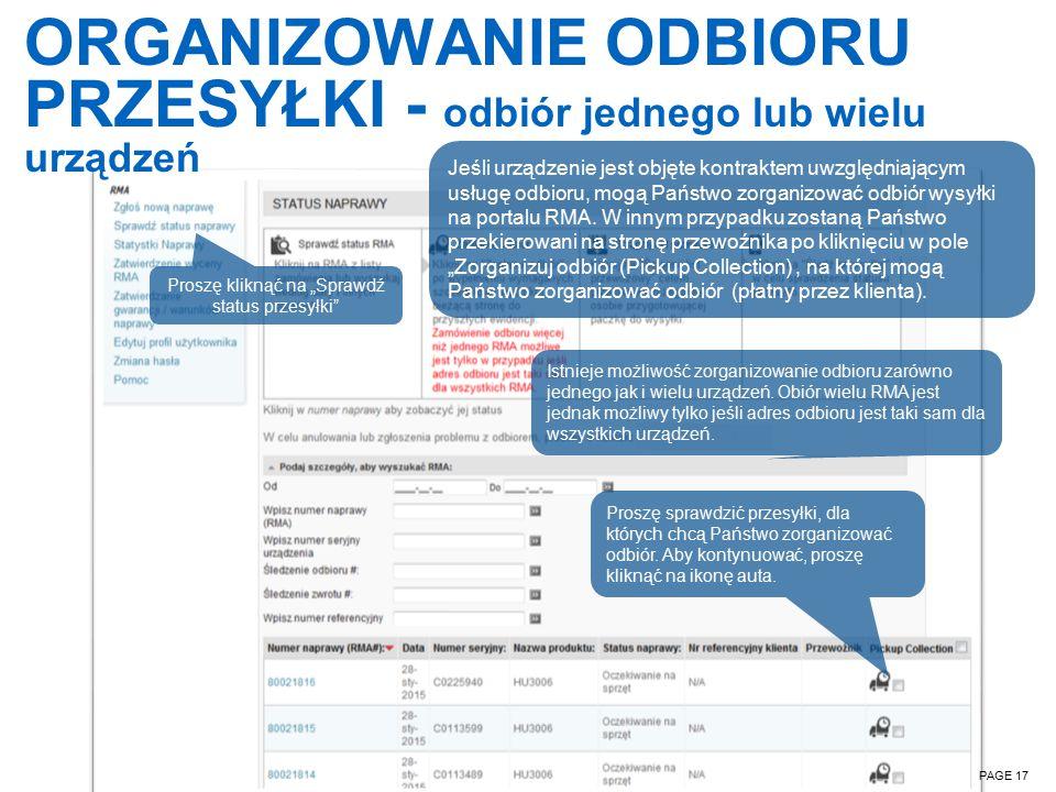 """ORGANIZOWANIE ODBIORU PRZESYŁKI - odbiór jednego lub wielu urządzeń PAGE 17 Proszę kliknąć na """"Sprawdź status przesyłki Jeśli urządzenie jest objęte kontraktem uwzględniającym usługę odbioru, mogą Państwo zorganizować odbiór wysyłki na portalu RMA."""