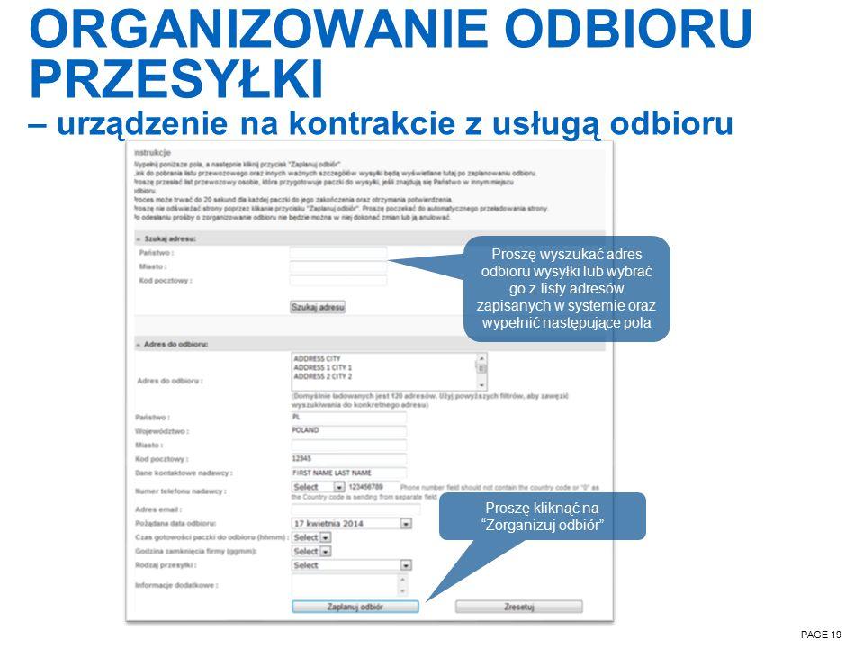 ORGANIZOWANIE ODBIORU PRZESYŁKI – urządzenie na kontrakcie z usługą odbioru PAGE 19 Proszę wyszukać adres odbioru wysyłki lub wybrać go z listy adresów zapisanych w systemie oraz wypełnić następujące pola Proszę kliknąć na Zorganizuj odbiór