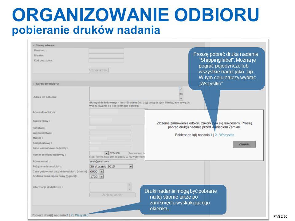 ORGANIZOWANIE ODBIORU pobieranie druków nadania PAGE 20 Druki nadania mogą być pobrane na tej stronie także po zamknięciu wyskakującego okienka.