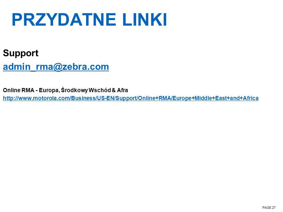 PRZYDATNE LINKI PAGE 27 Support admin_rma@zebra.com Online RMA - Europa, Środkowy Wschód & Afra http://www.motorola.com/Business/US-EN/Support/Online+RMA/Europe+Middle+East+and+Africa