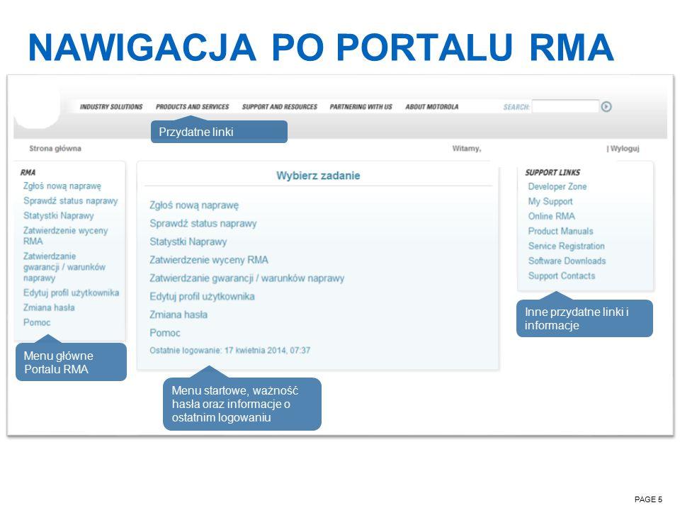 NAWIGACJA PO PORTALU RMA PAGE 5 Przydatne linki Menu główne Portalu RMA Menu startowe, ważność hasła oraz informacje o ostatnim logowaniu Inne przydatne linki i informacje