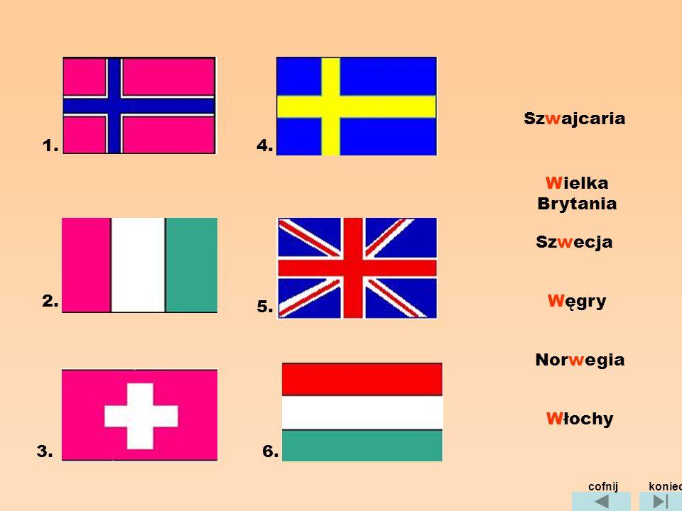 1. 2. 3. 4. 5. 6. Szwajcaria Wielka Brytania Szwecja Węgry Norwegia Włochy konieccofnij