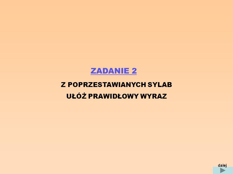 1) na-wan 2) ryb-wie-lo 3) wiór-ka-wie 5) zek-wó 4) no-wi-na-gro 7) de-wi - lec 6) liz-ka-wa przykład : ta-wawata dalejcofnij
