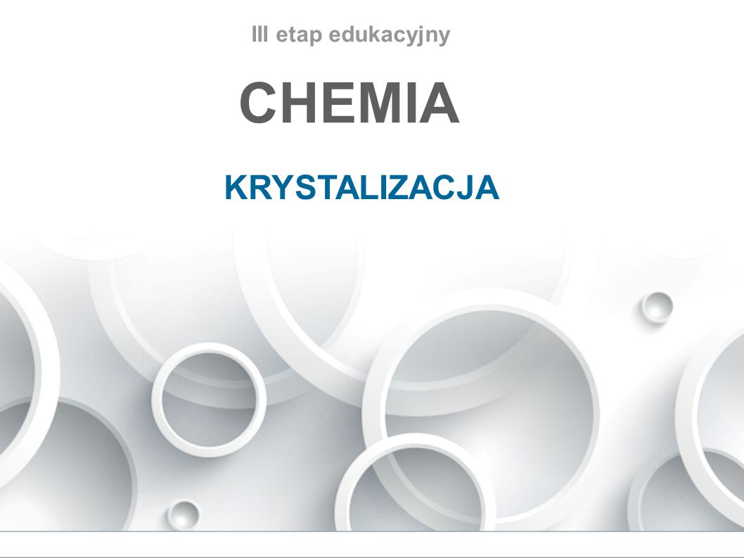 III etap edukacyjny CHEMIA KRYSTALIZACJA