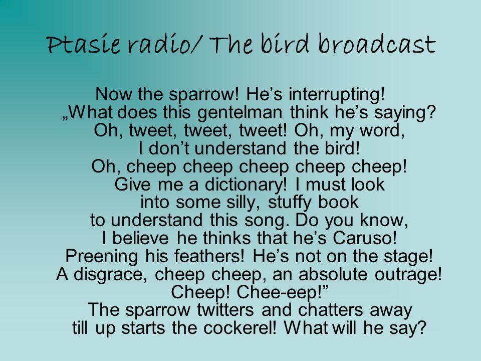 """Ptasie radio/ The bird broadcast Now the sparrow! He's interrupting! """"What does this gentelman think he's saying? Oh, tweet, tweet, tweet! Oh, my word"""