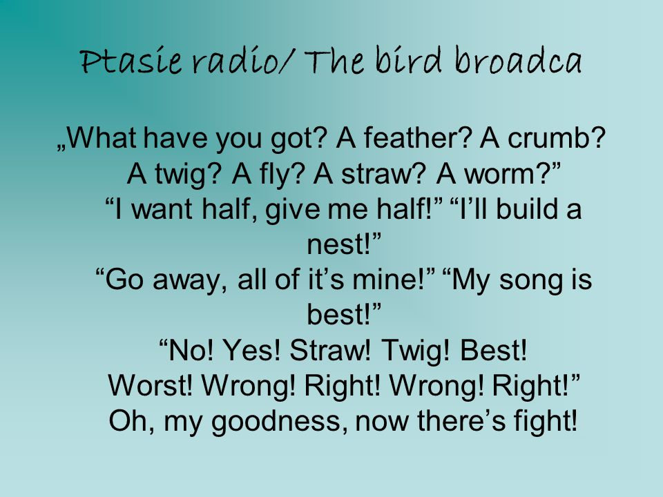 "Ptasie radio/ The bird broadca ""What have you got? A feather? A crumb? A twig? A fly? A straw? A worm?"" ""I want half, give me half!"" ""I'll build a nes"