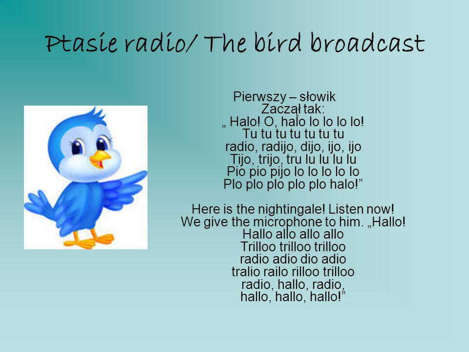 """Ptasie radio/ The bird broadcast Pierwszy – słowik Zaczął tak: """" Halo! O, halo lo lo lo lo! Tu tu tu tu tu tu tu radio, radijo, dijo, ijo, ijo Tijo, t"""