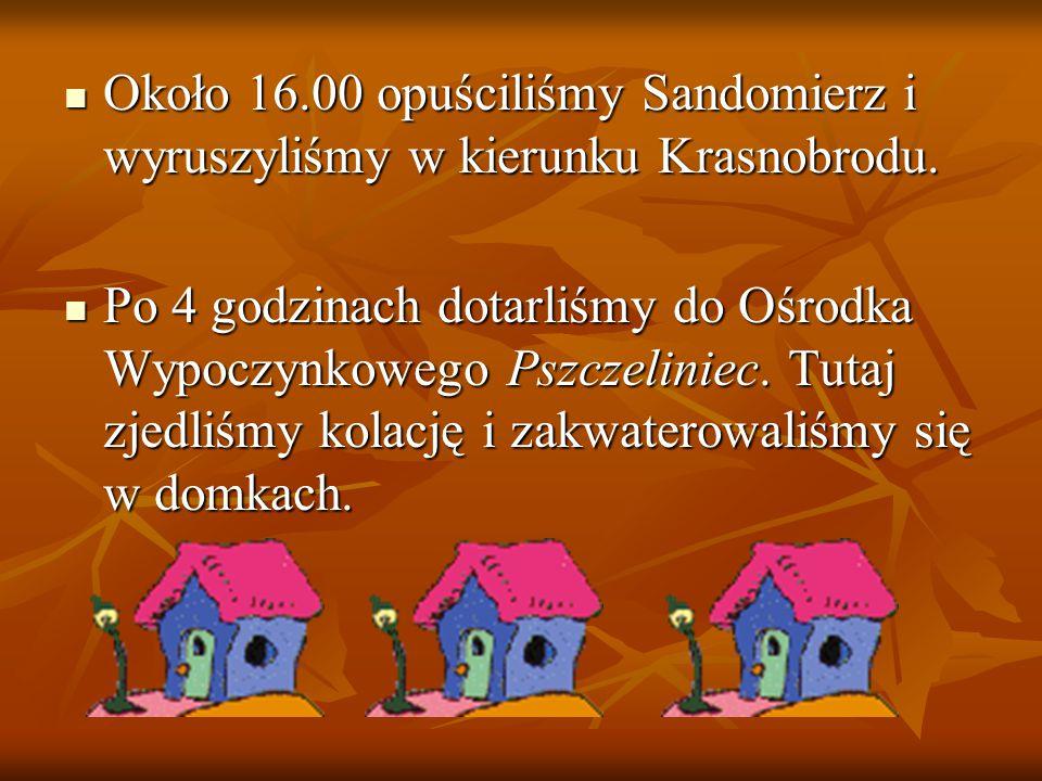 Około 16.00 opuściliśmy Sandomierz i wyruszyliśmy w kierunku Krasnobrodu. Około 16.00 opuściliśmy Sandomierz i wyruszyliśmy w kierunku Krasnobrodu. Po
