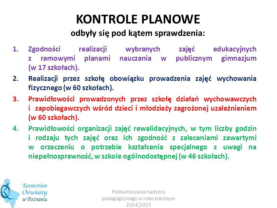 KONTROLE PLANOWE odbyły się pod kątem sprawdzenia: 1.Zgodności realizacji wybranych zajęć edukacyjnych z ramowymi planami nauczania w publicznym gimnazjum (w 17 szkołach).