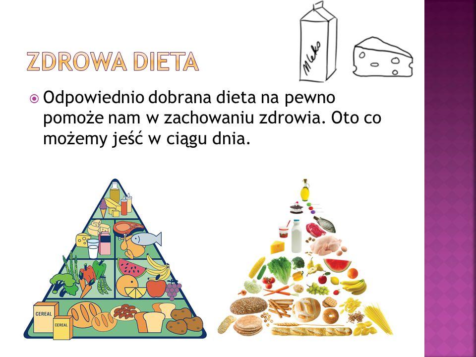  Odpowiednio dobrana dieta na pewno pomoże nam w zachowaniu zdrowia.