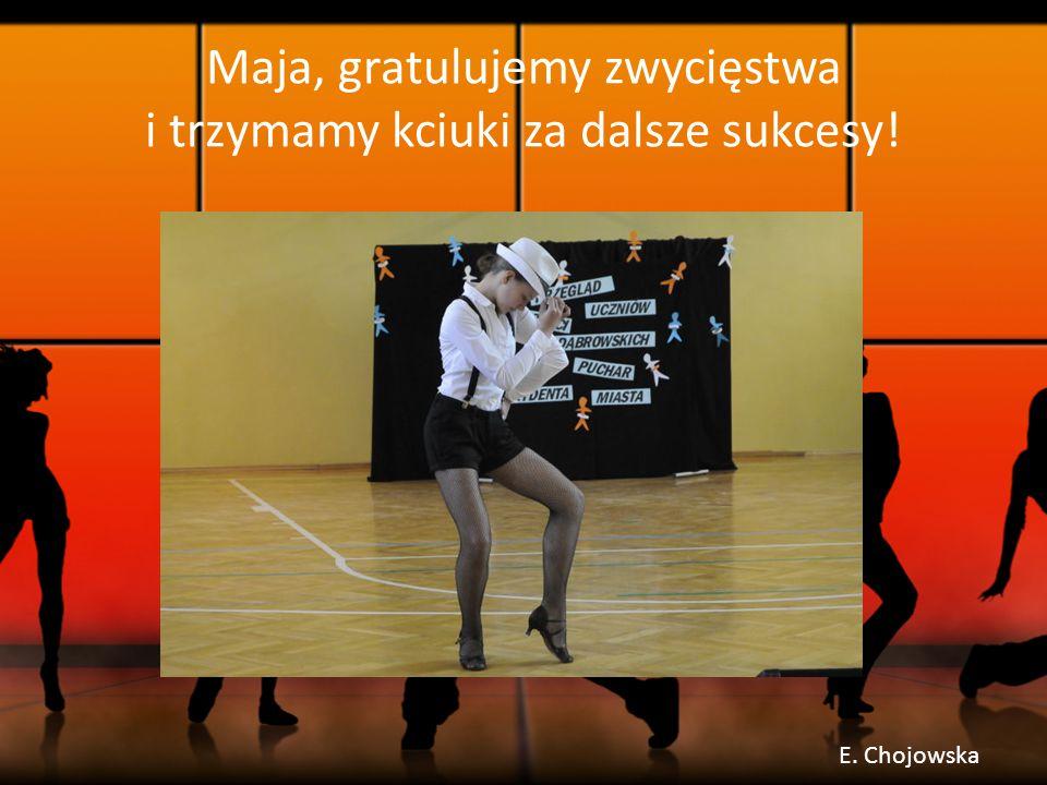 Maja, gratulujemy zwycięstwa i trzymamy kciuki za dalsze sukcesy! E. Chojowska