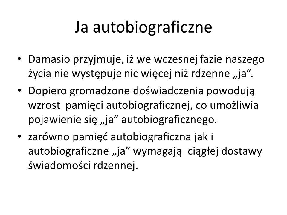 """Ja autobiograficzne Damasio przyjmuje, iż we wczesnej fazie naszego życia nie występuje nic więcej niż rdzenne """"ja ."""