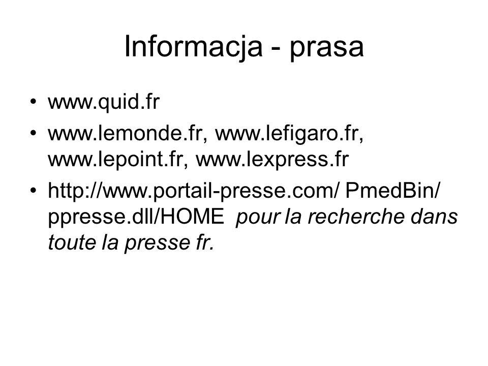 Informacja - prasa www.quid.fr www.lemonde.fr, www.lefigaro.fr, www.lepoint.fr, www.lexpress.fr http://www.portail-presse.com/ PmedBin/ ppresse.dll/HOME pour la recherche dans toute la presse fr.