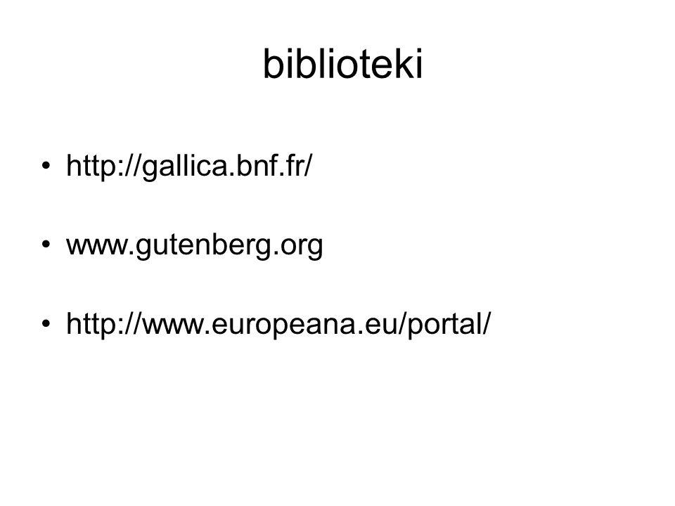 biblioteki http://gallica.bnf.fr/ www.gutenberg.org http://www.europeana.eu/portal/