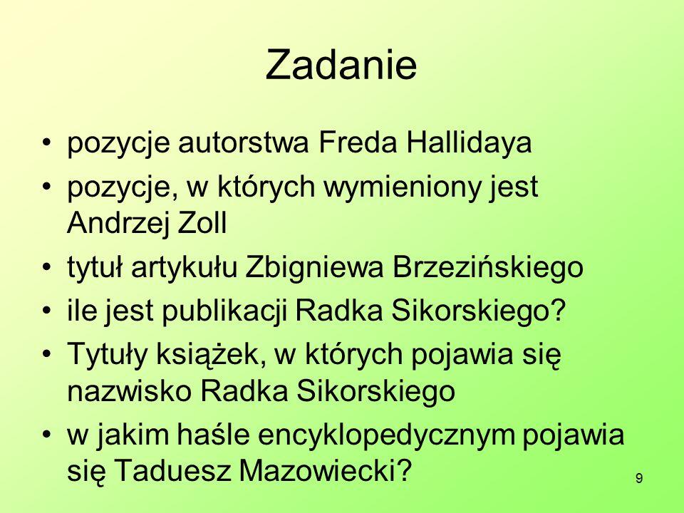 9 Zadanie pozycje autorstwa Freda Hallidaya pozycje, w których wymieniony jest Andrzej Zoll tytuł artykułu Zbigniewa Brzezińskiego ile jest publikacji Radka Sikorskiego.