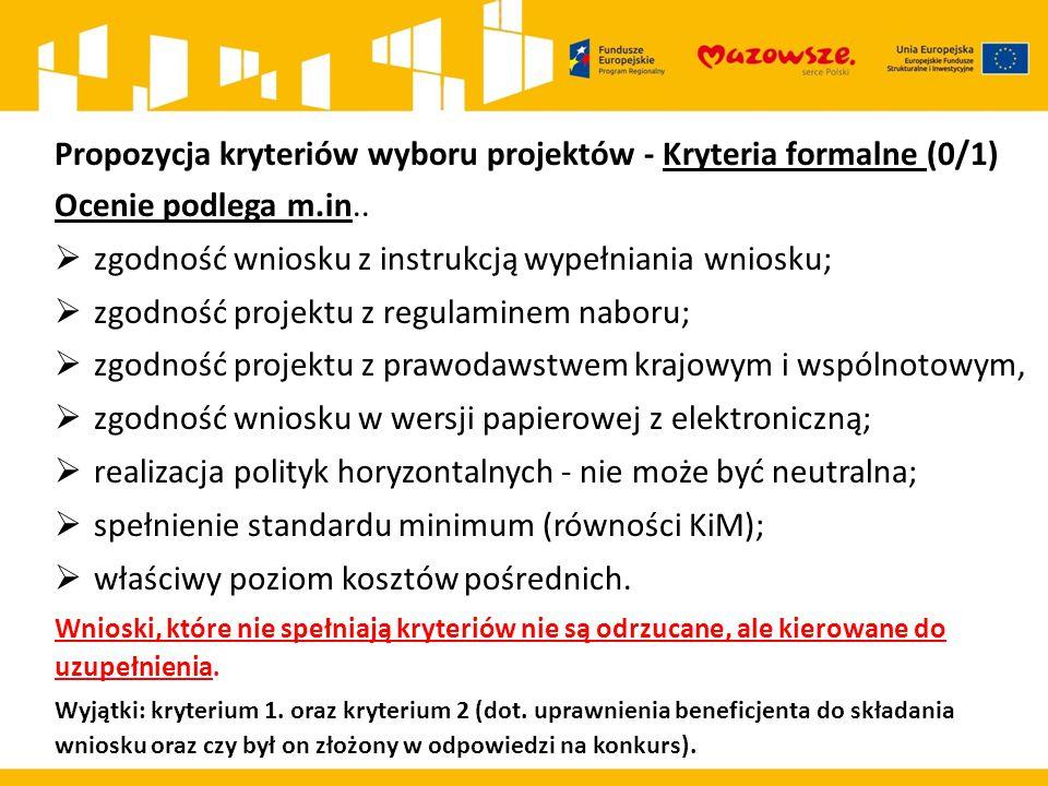 Propozycja kryteriów wyboru projektów - Kryteria formalne (0/1) Ocenie podlega m.in..  zgodność wniosku z instrukcją wypełniania wniosku;  zgodność
